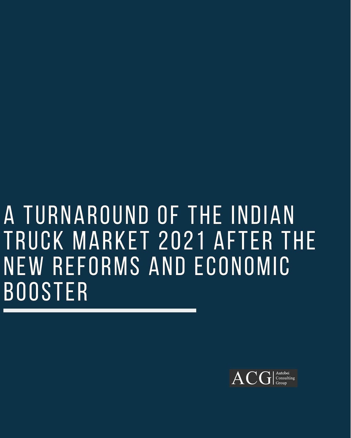 A Turnaround of the Indian Truck Market 2021 after the New reforms and Economic booster